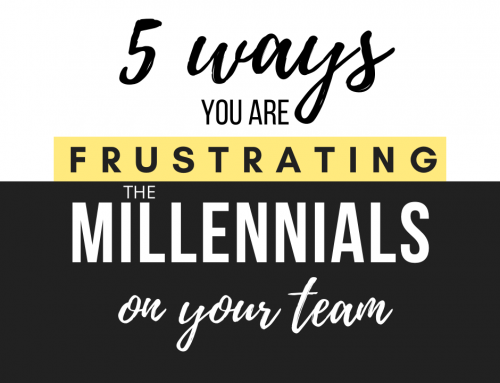 Five Ways You Are Frustrating the Millennials on Your Team