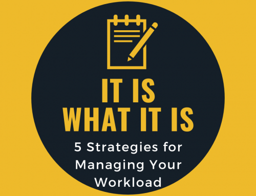 It Is What It Is – 5 Strategies for Managing Your Workload